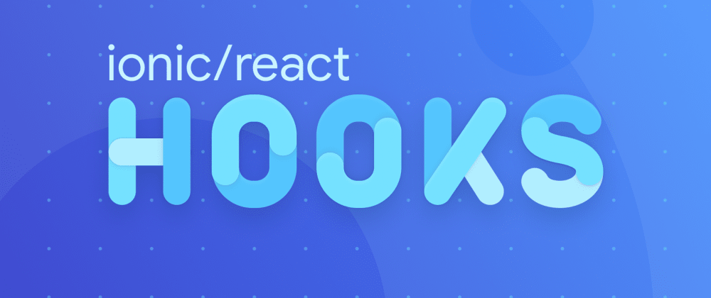 Announcing Ionic React Hooks