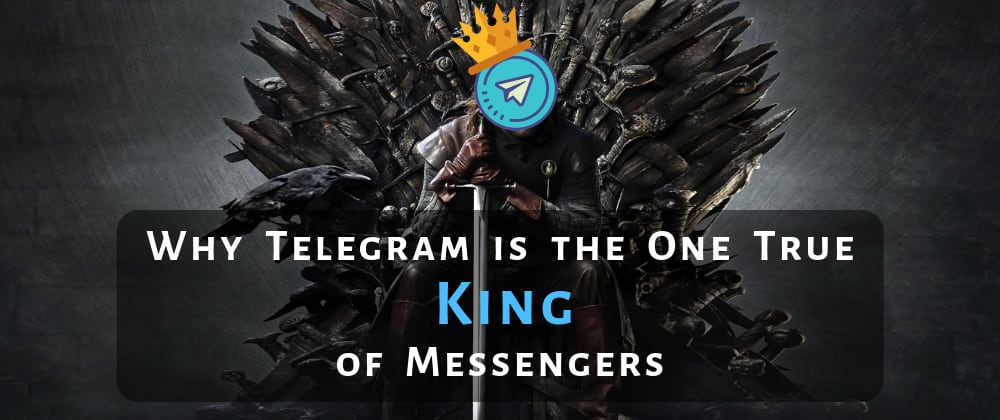 Cover image for Why Telegram is the One True King of Messengers