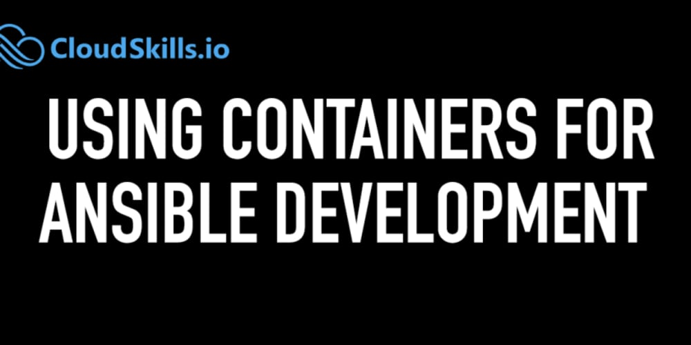 Using Containers for Ansible Development