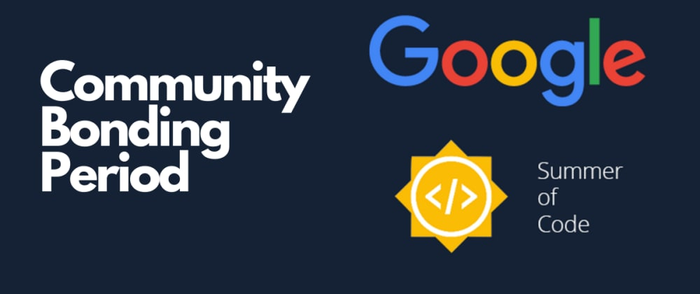 Cover image for Google Summer of Code: How to Ensure a Successful Community BondingPeriod