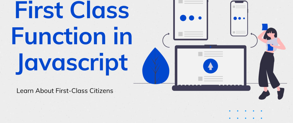 Cover image for First-Class Functions in Javascript