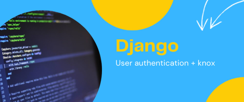 Cover image for Django: User Authentication using knox