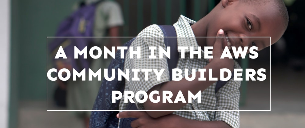 Cover image for A Month In The AWS Community Builders Program.