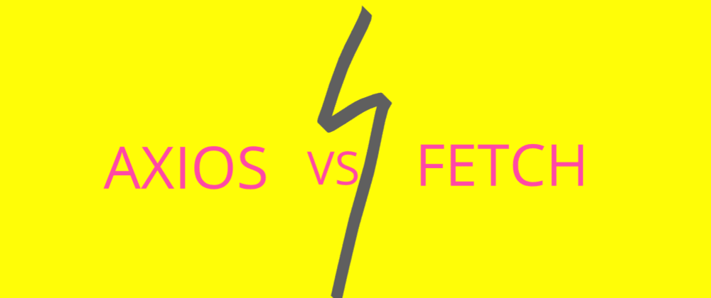 Fetch VS Axios | Make Https Requests like a pro.