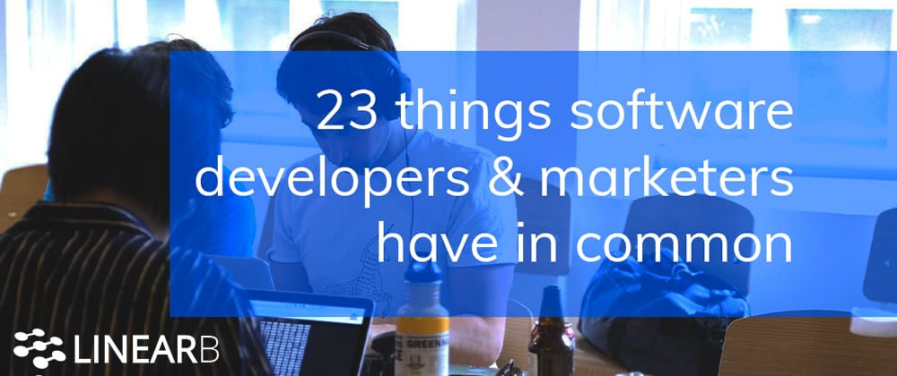 Cover image for 23 Things Software Developers And Marketers Have In Common