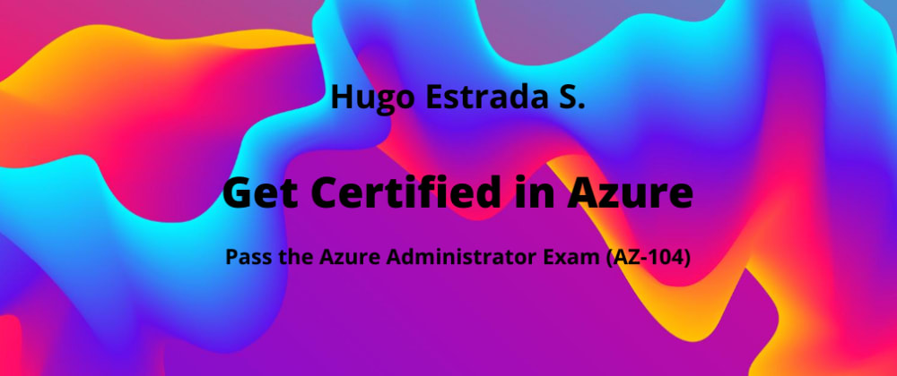 Cover image for Get Certified - Pass the Azure Administrator Exam (AZ-104)