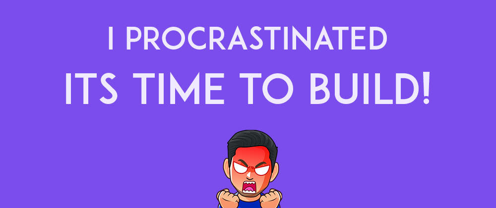 Cover image for I procrastinated. Coding frenzy incoming