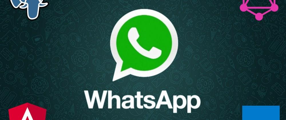 Cover image for WhatsApp Clone using Angular, GraphQL, Apollo, TypeScript and PostgreSQL