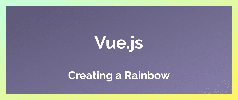Cover image for Creating a Vue rainbow