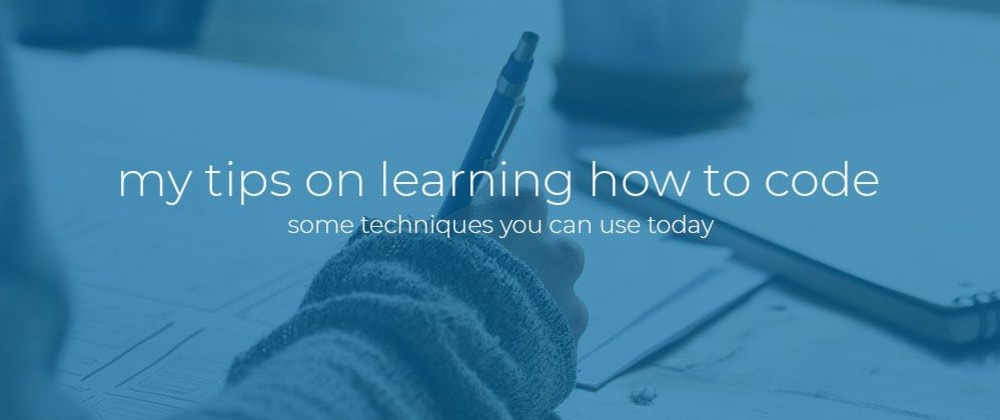 Cover image for My tips on learning how to code.
