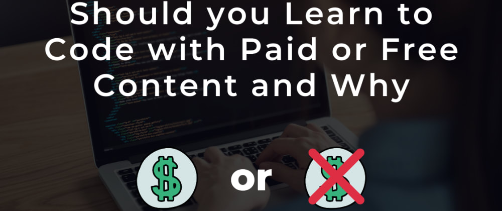 Cover image for Should you Learn to Code with Paid or Free Content and Why