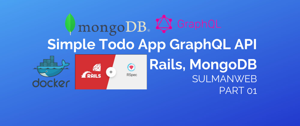 Cover image for Simple ToDo GraphQL API in Ruby on Rails and MongoDB with Docker [PART 01]