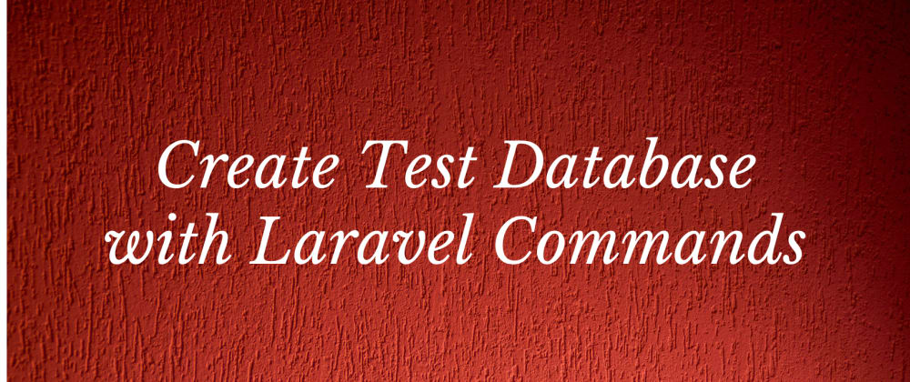Cover image for Create Laravel artisan commands and test database
