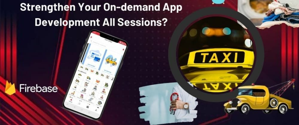 Cover image for How Could You Technically Strengthen Your On-demand App Development In All Sessions?