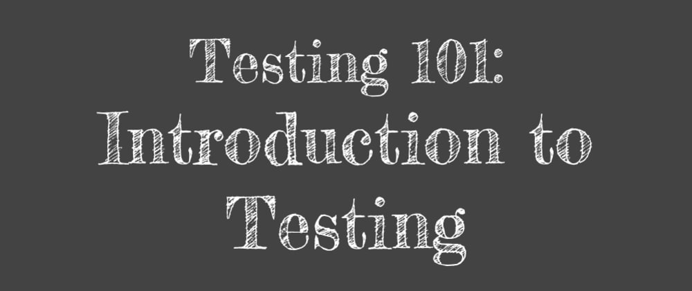 Cover image for Testing 101: Introduction to Testing
