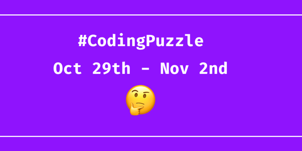 Daily Coding Puzzles - Oct 29th - Nov 2nd - DEV Community