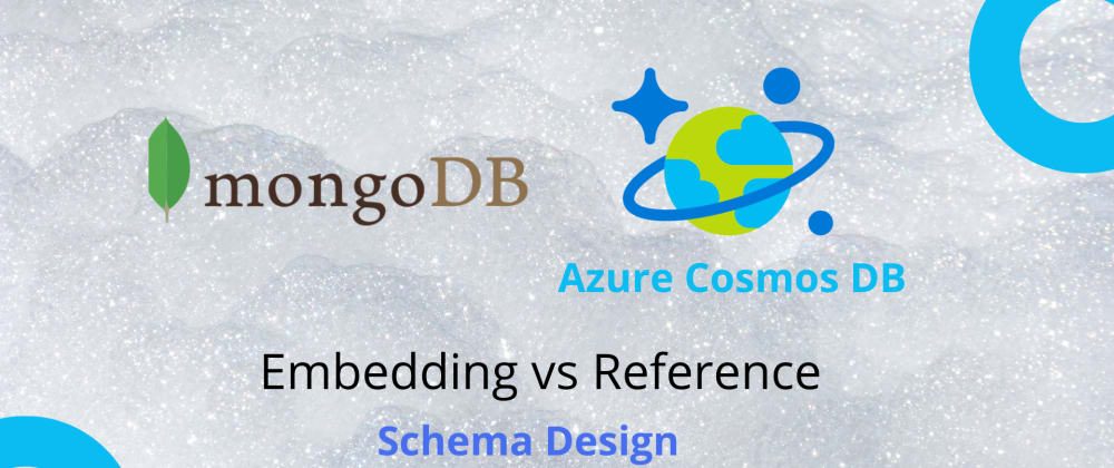 Cover image for Azure Cosmos DB | Mongo DB - Embedding vs Reference