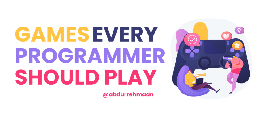 Games Every Programmer Should Play