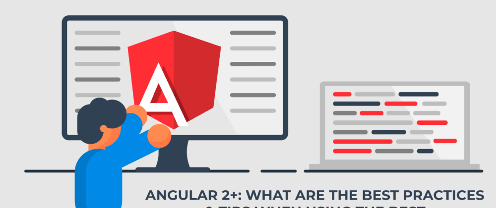 Cover image for Angular 2+: What are the Best Practices & Tips When Using One of the Best Modern Frameworks?