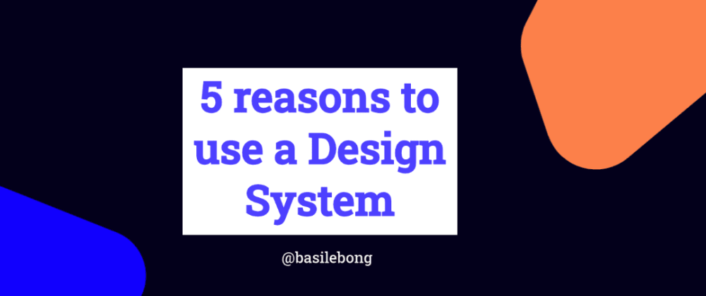 5 reasons to use a Design System