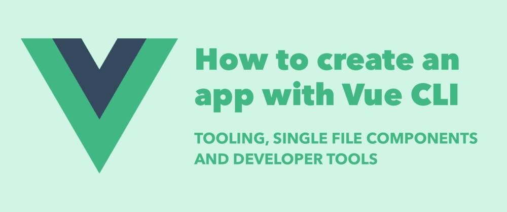 Cover image for How to create an app with Vue CLI
