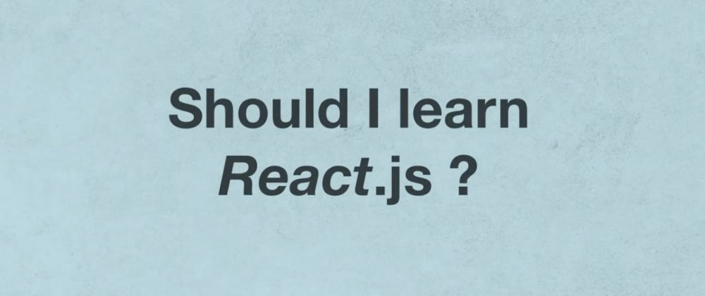 """Cover image for """"Should I learn React?"""""""