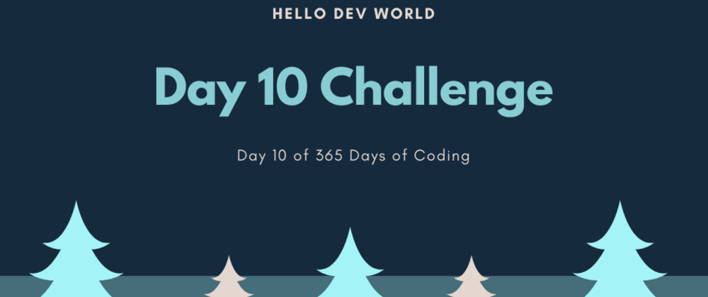 Cover image for Day 10 Challenge