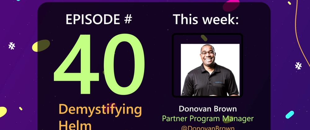 Cover image for AzureFunBytes Episode 40 - Demystifying Helm with @DonovanBrown