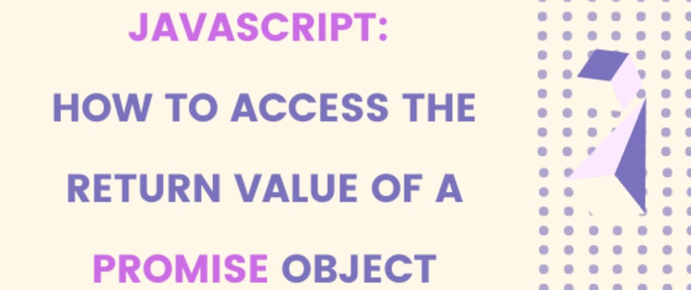 Cover image for Javascript: How to access the return value of a Promise object