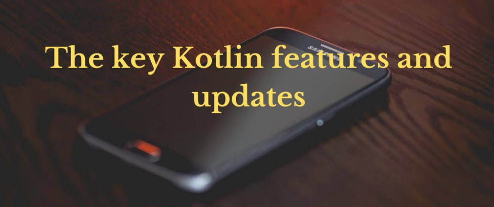 Cover image for Why developers prefer Kotlin. The key Kotlin features & updates
