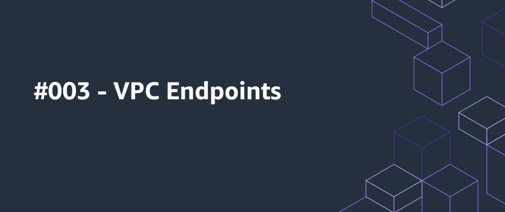 Cover image for 📰 AWS Compiled #003 - VPC Endpoints