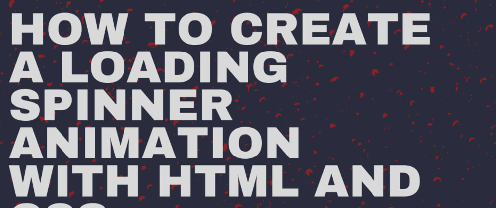 Cover image for How to Create a Loading Spinner Animation with HTML and CSS