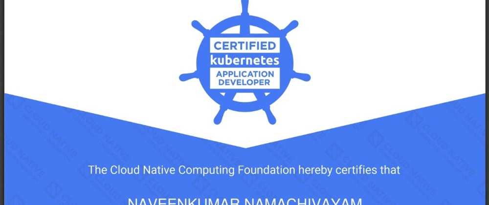 Cover image for How I successfully cleared Certified Kubernetes Application Developer CKAD exam in 5 weeks?