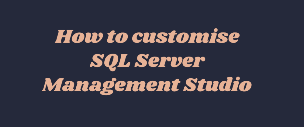 Cover image for How to customise SQL Server Management Studio (SSMS)