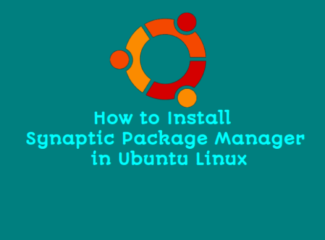 How to Install Synaptic Package Manager in Ubuntu Linux