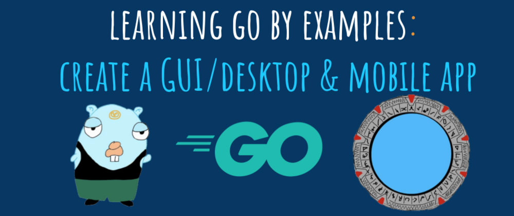 Cover image for Learning Go by examples: part 7 - Create a cross-platform GUI/Desktop app in Go