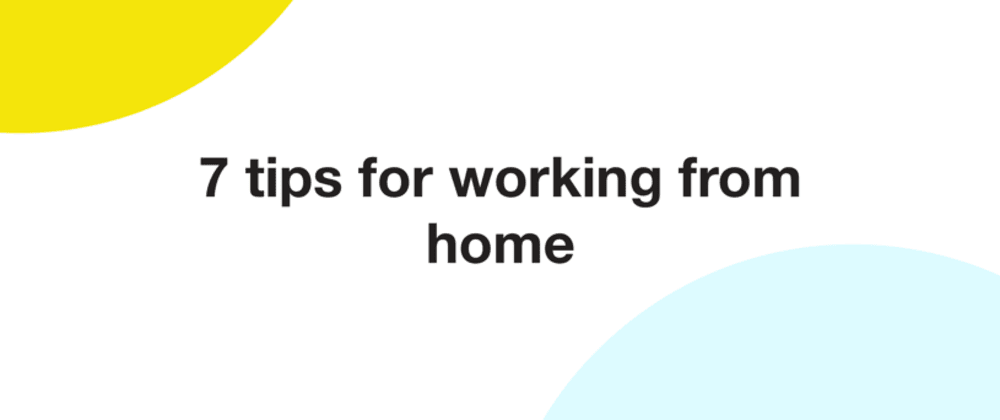 Cover image for 7 tips for working from home