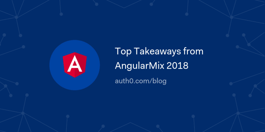 Top Takeaways from AngularMix 2018