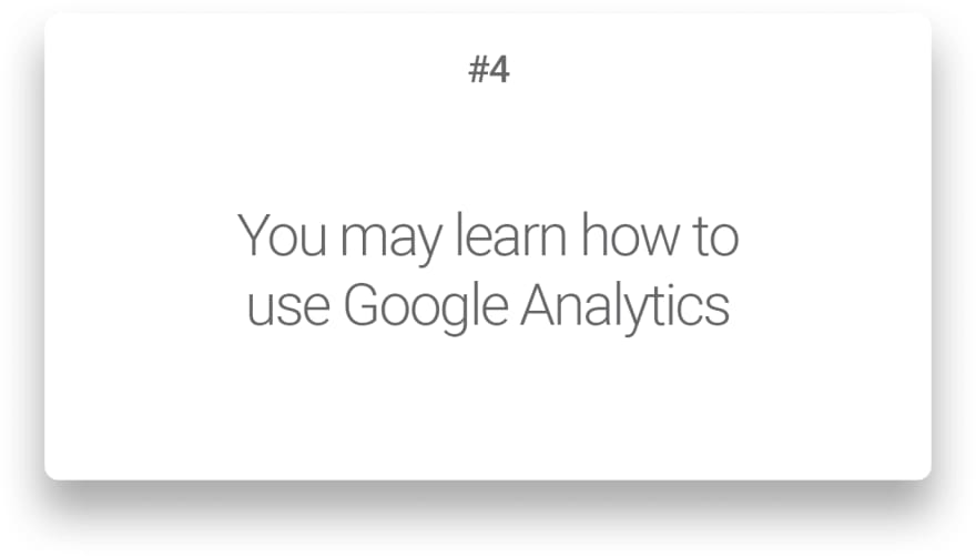 You may learn how to use Google Analytics