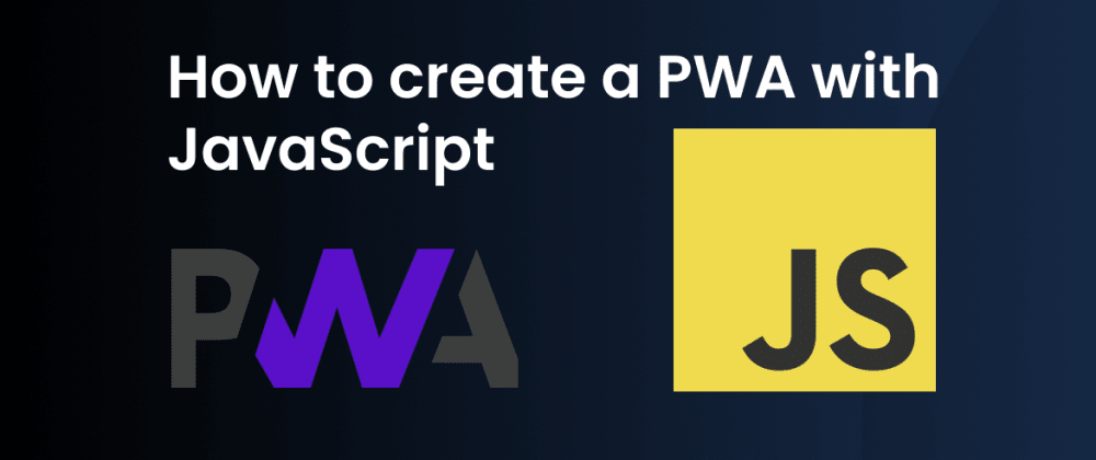 Cover image for How To Create A PWA With JavaScript