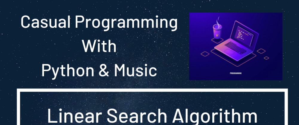 Cover image for Linear Search Algorithm Using Python