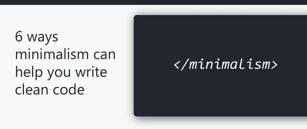 Cover image for 6 ways minimalism can help you write clean code