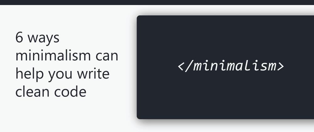 6 ways minimalism can help you write clean code