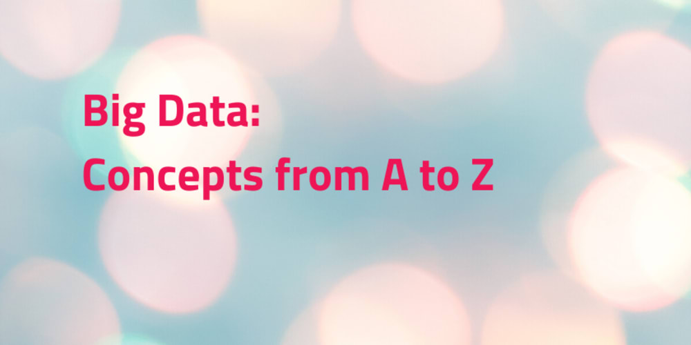 Big Data concepts from A to Z