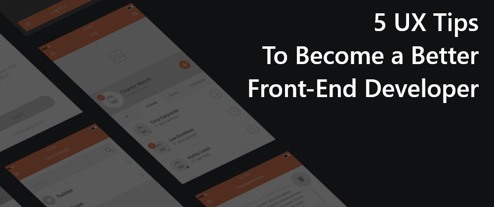 Cover Image for 5 UX Tips to Become a Better Front End Developer
