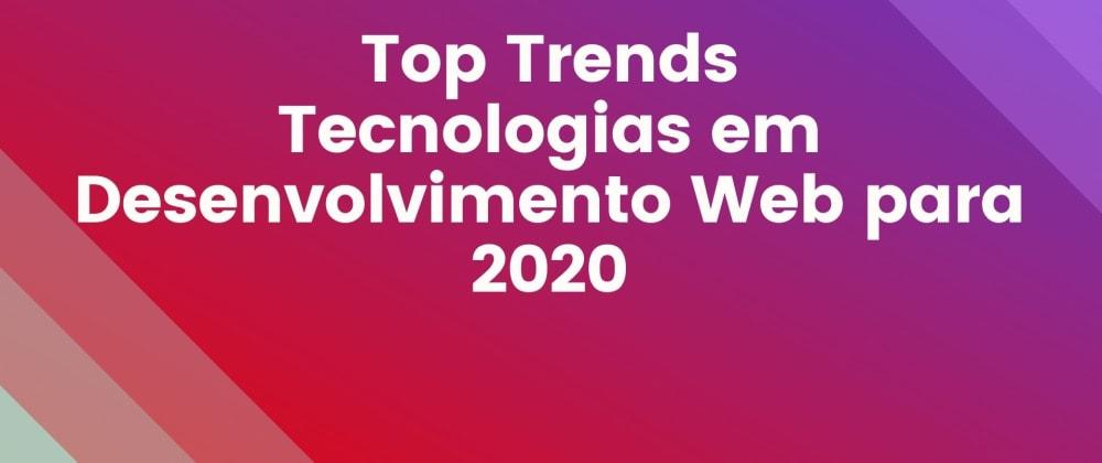 Cover image for Top Trends Tecnologias em Desenvolvimento Web para 2020!