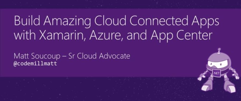 Cover image for Build Amazing Cloud Connected Apps with Xamarin, Azure, and App Center