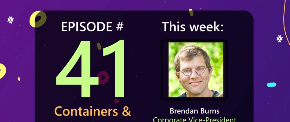 Cover image for AzureFunBytes Episode 41 - Containers and Kubernetes with @brendandburns