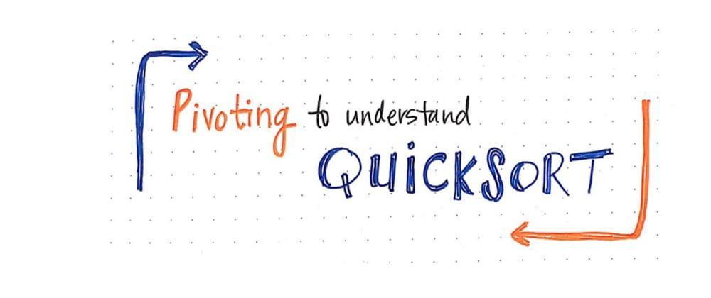 Pivoting To Understand Quicksort [Part 1]