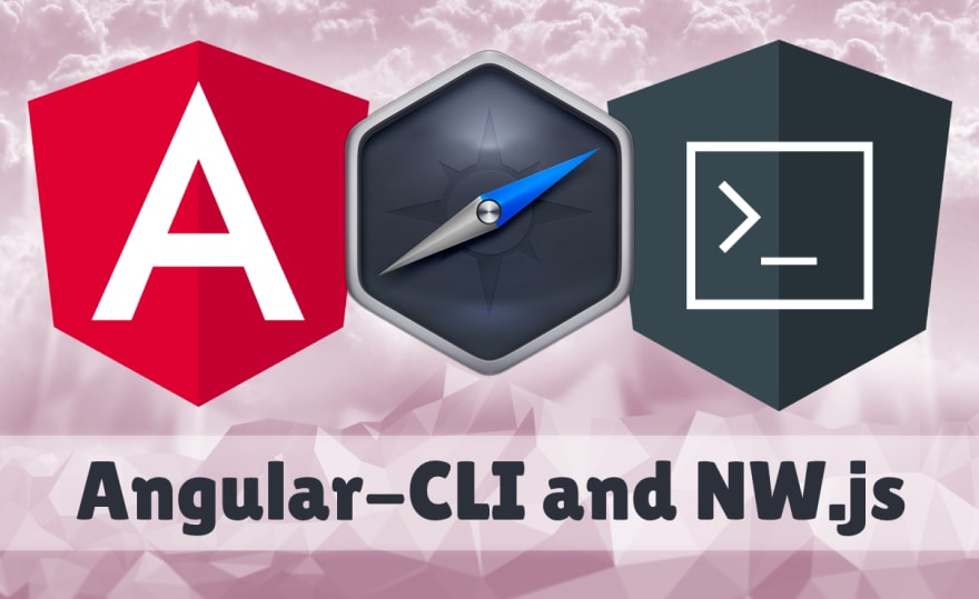 Angular-CLI and NW js for development - DEV Community 👩 💻👨 💻